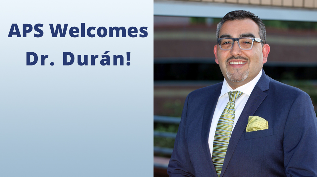 Welcome APS Superintendent – Dr. Durán