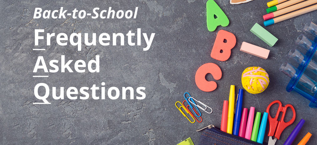 Back to School Frequently Asked Questions