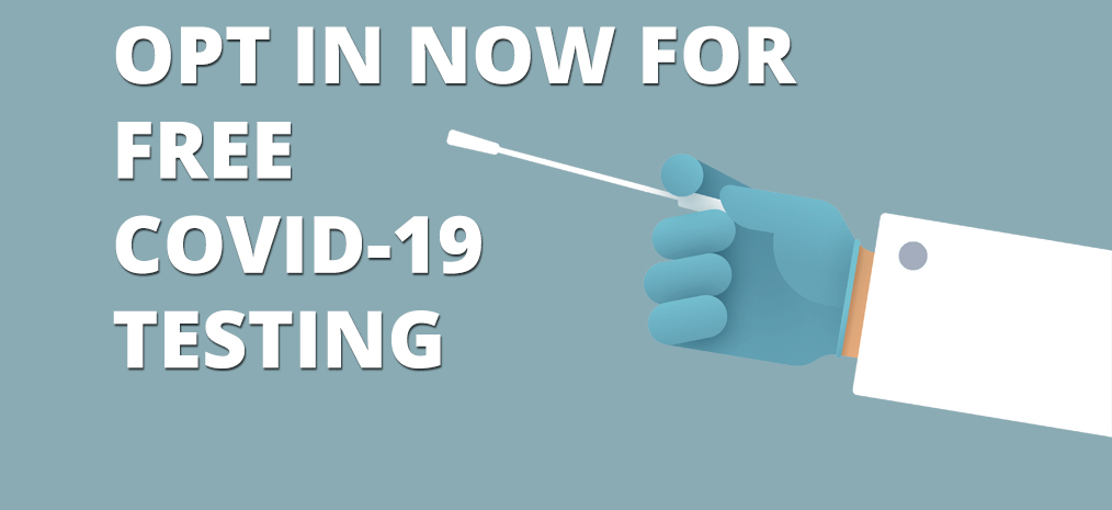 Opt in now for COVID-19 testing